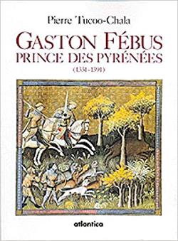 Pierre Tucoo-Chala - Gaston Febus, Prince des Pyrénées