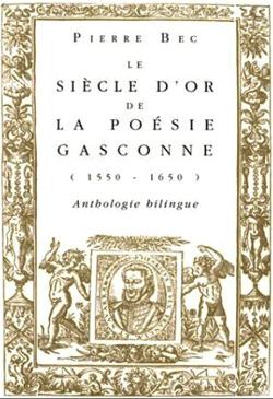 Pierre Bec - Le Siècle d'or de la poésie gasconne (1550-1650)